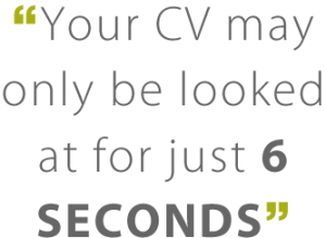 Image quotes 'Your CV may only be looked at for just 6 seconds'