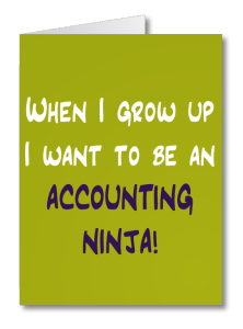 Image of a card reading 'when I grow up I want to be an accounting ninja'