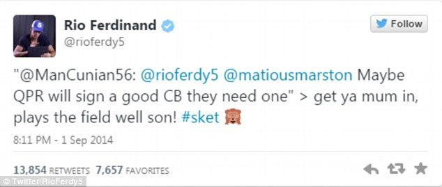 Rio Ferdinand responding to a fan's tweet about his skills: get ya mum in, plays the field well on! #sket