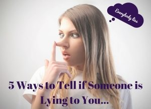woman with a nose growing with caption 'everybody lies' and title: 5 ways to tell if someone is lying to you