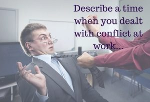 Describe a time when you dealt with conflict at work...