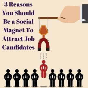 Title picture - a magnet picking up people with '3 reasons you should be a social magnet to attract job candidates' heading