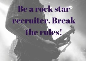 A man playing guitar with 'be a rock star recruiter, break the rules' caption