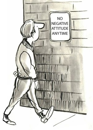 cartoon man walking past a sign which says 'no negative attitude anytime'