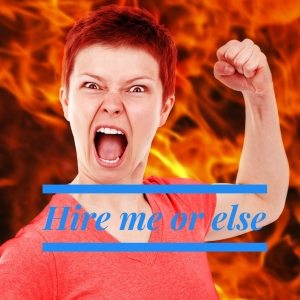 Woman looking angry with caption 'hire me or else'