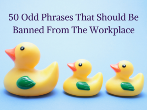 50 Odd Phrases That Should Be Banned From The Workplace
