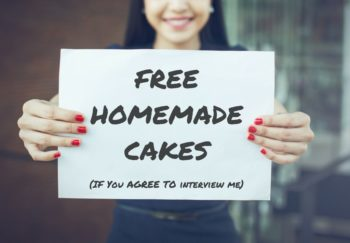 Free homemade cakes (if you agree to interview me)
