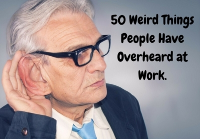 50 Weird Things People Have Overheard at Work