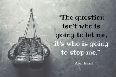 """The question isn't who is going to let me, it's who is going to stop me."" Ayn Rand"