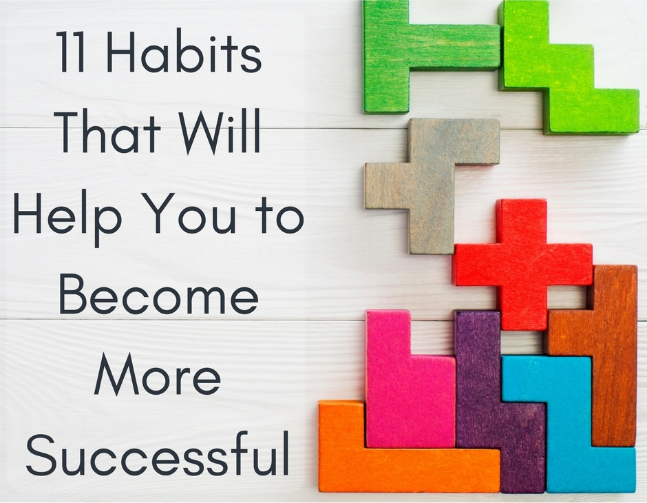 11 Habits That Will Help You to Become More Successful