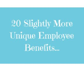 20 Slightly More Unique Employee Benefits... title image