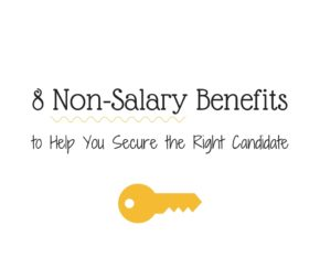 8 Non-Salary Benefits, to Help You Secure the Right Candidate