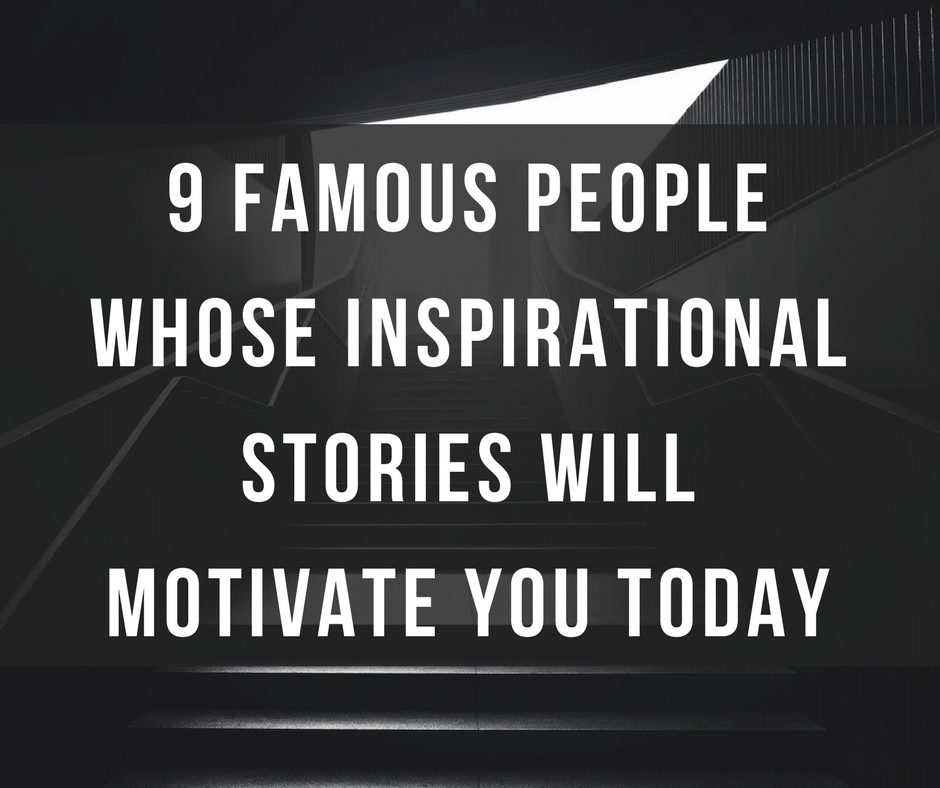 9 Famous People Whose Inspirational Stories Will Motivate