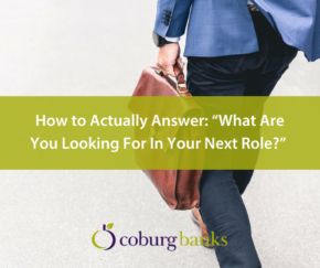 How to Actually Answer What Are You Looking For In Your Next Role
