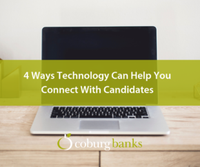 4 Ways Technology Can Help You Connect With Candidates