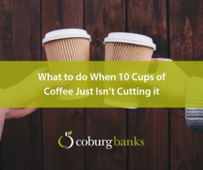 What to do When 10 Cups of Coffee Just Isn't Cutting it