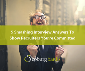 5 Smashing Interview Answers To Show A Recruiter That You're Committed