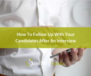 How (And Why) You Should Follow Up With All Of Your Candidates After An Interview