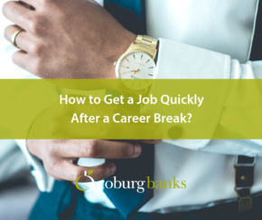 How to Get a Job Quickly After a Career Break?