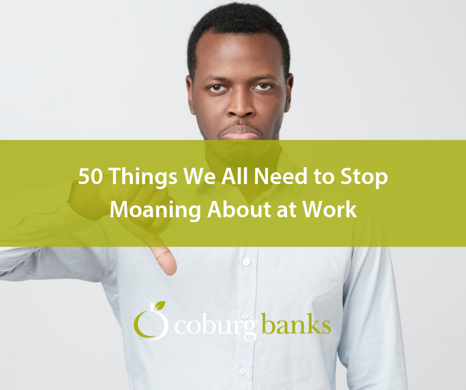 50 Things We All Need to Stop Moaning About at Work
